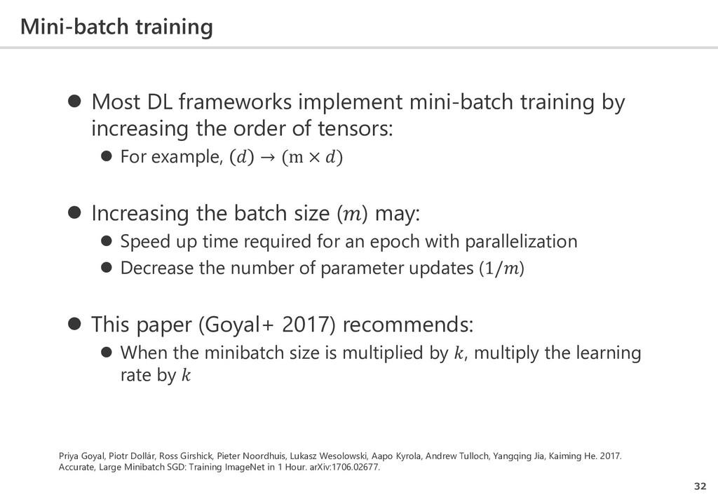 Mini-batch training 32  Most DL frameworks imp...