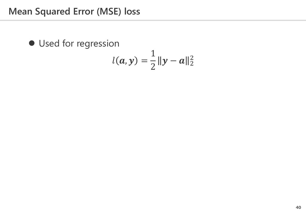 Mean Squared Error (MSE) loss 40  Used for reg...