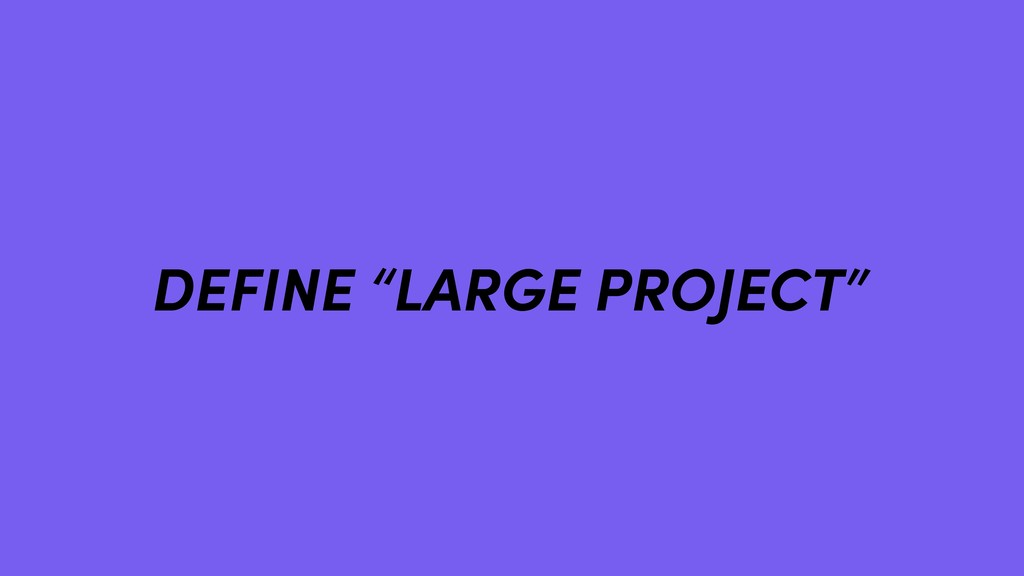 "DEFINE ""LARGE PROJECT"""