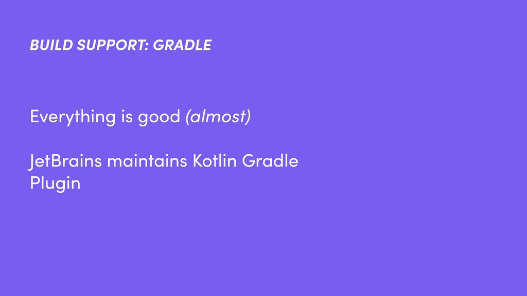 BUILD SUPPORT: GRADLE Everything is good (almos...