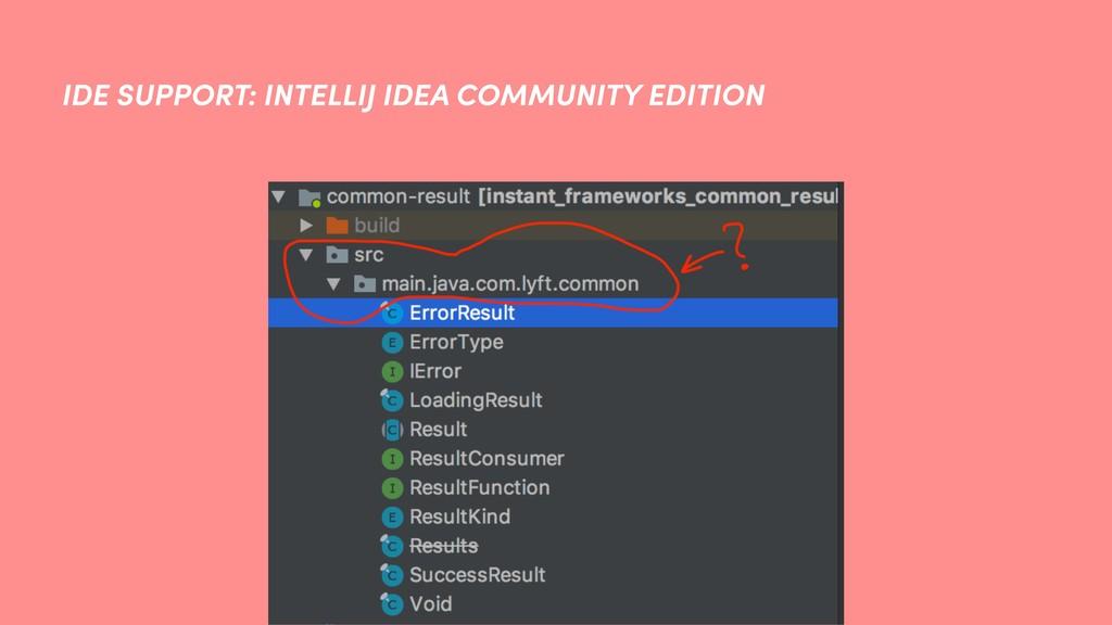 IDE SUPPORT: INTELLIJ IDEA COMMUNITY EDITION