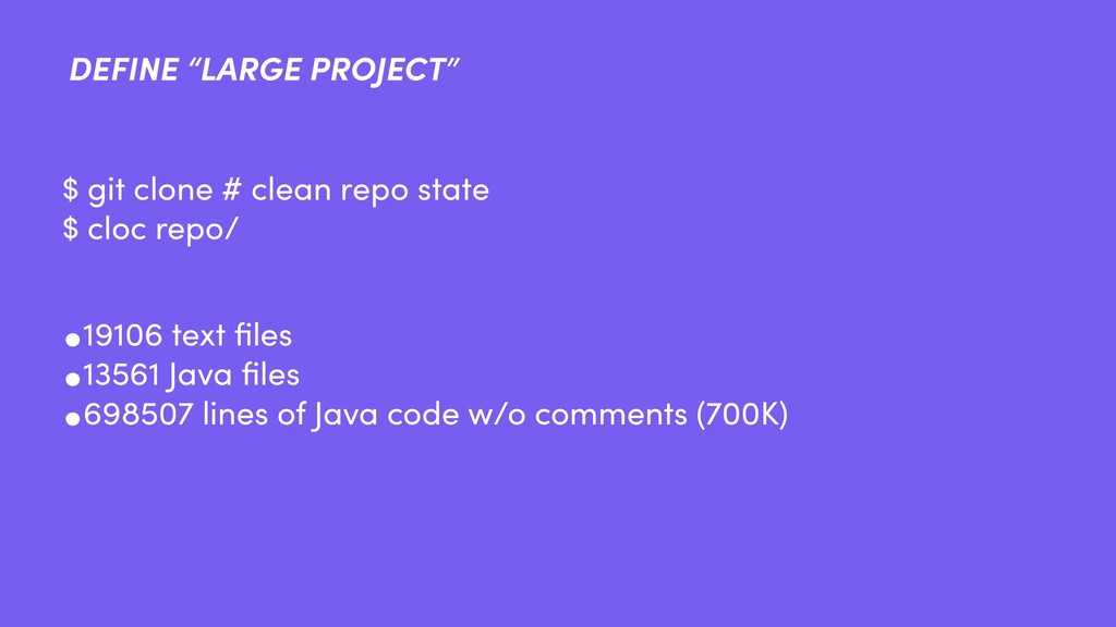 """DEFINE """"LARGE PROJECT"""" •19106 text files •13561 ..."""