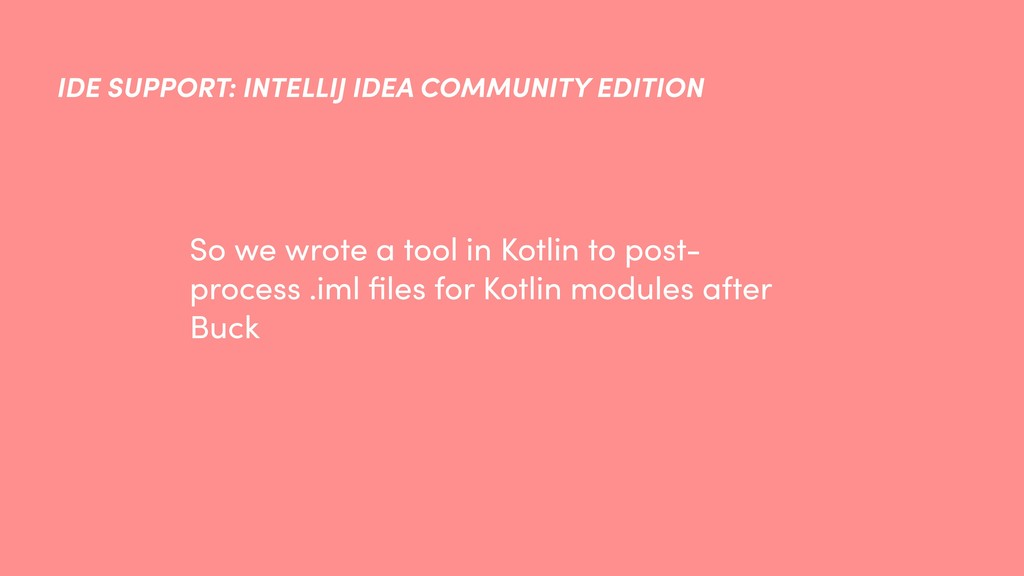 So we wrote a tool in Kotlin to post- process ....
