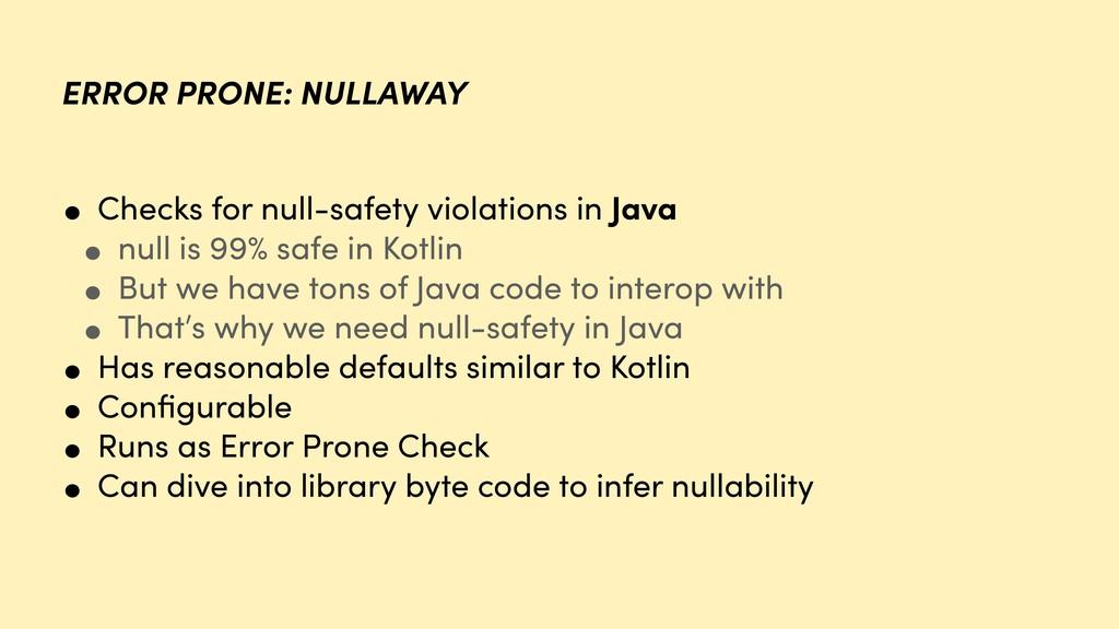 ERROR PRONE: NULLAWAY • Checks for null-safety ...