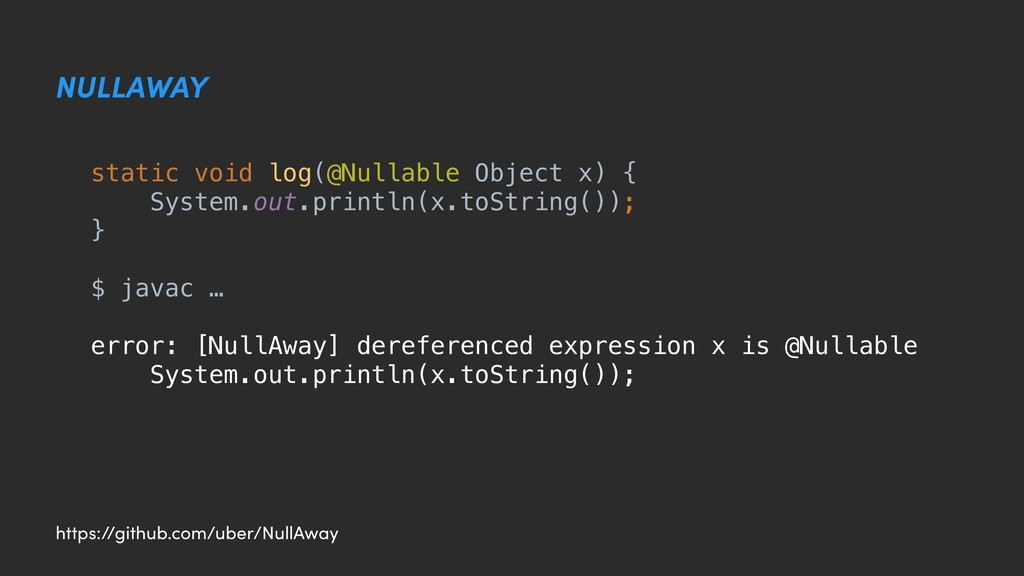 NULLAWAY static void log(@Nullable Object x) { ...