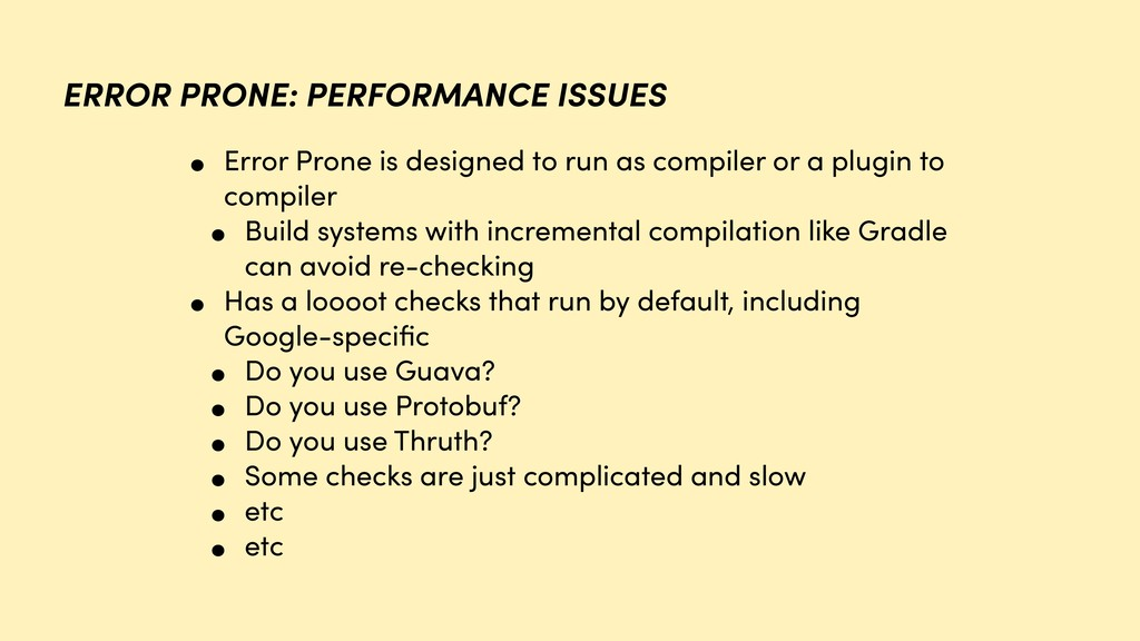 • Error Prone is designed to run as compiler or...
