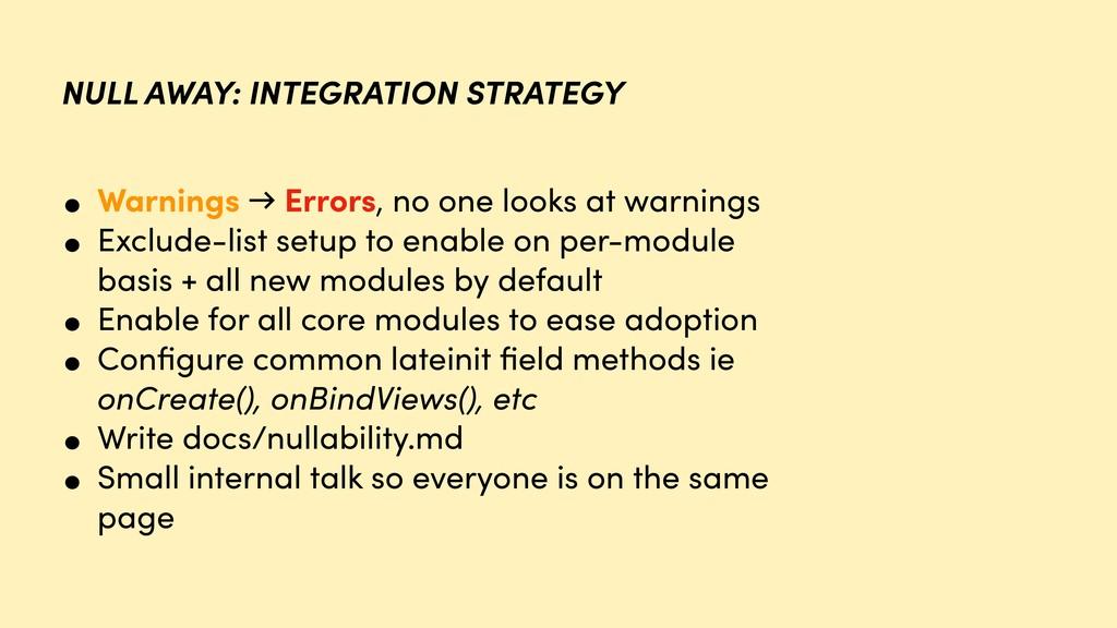 • Warnings → Errors, no one looks at warnings •...