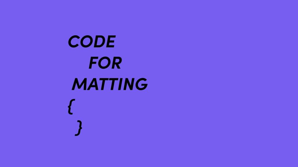 CODE FOR MATTING { }