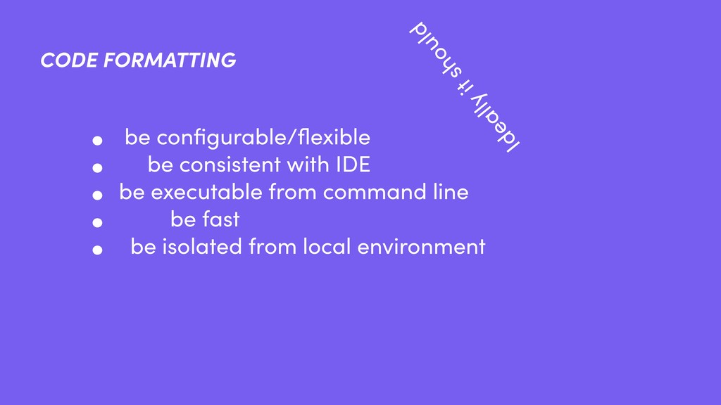 • be configurable/flexible • be consistent with I...