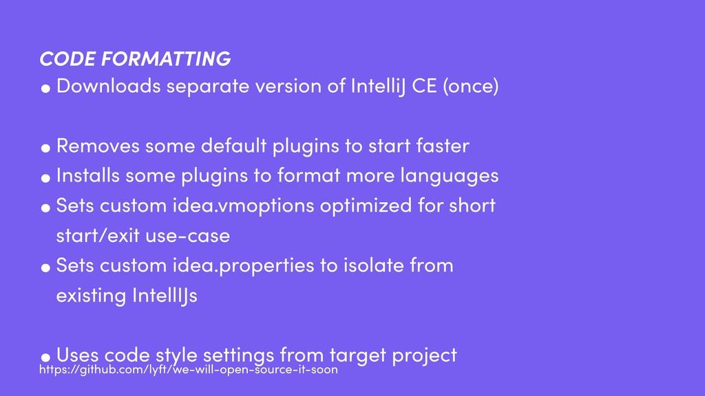 •Downloads separate version of IntelliJ CE (onc...