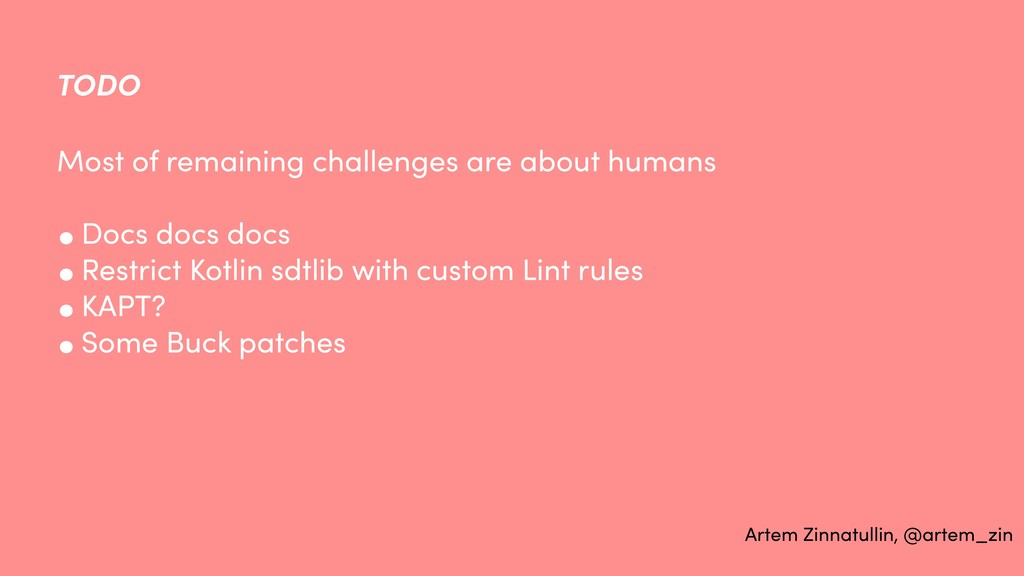 Most of remaining challenges are about humans •...