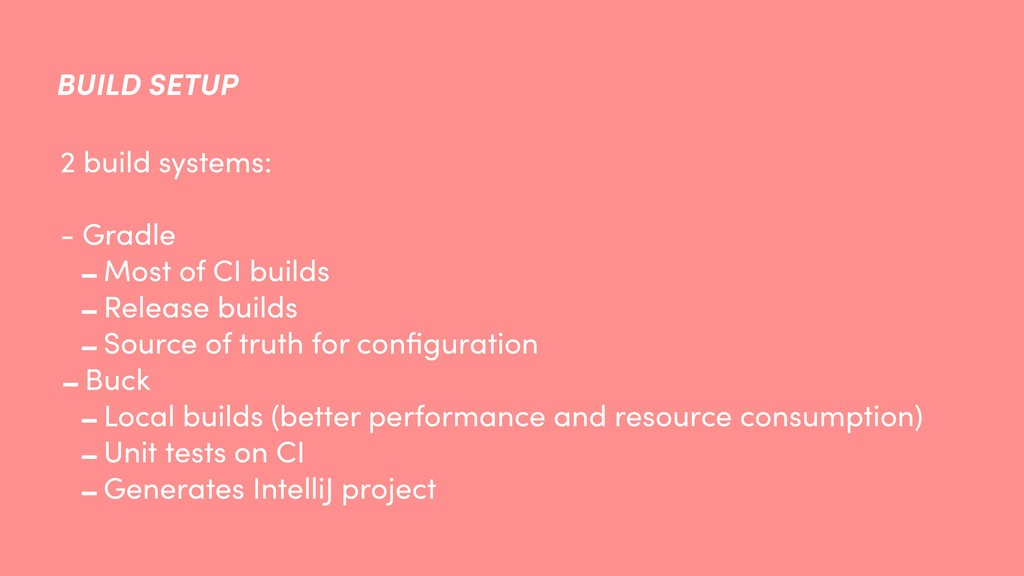 BUILD SETUP 2 build systems: - Gradle -Most of ...