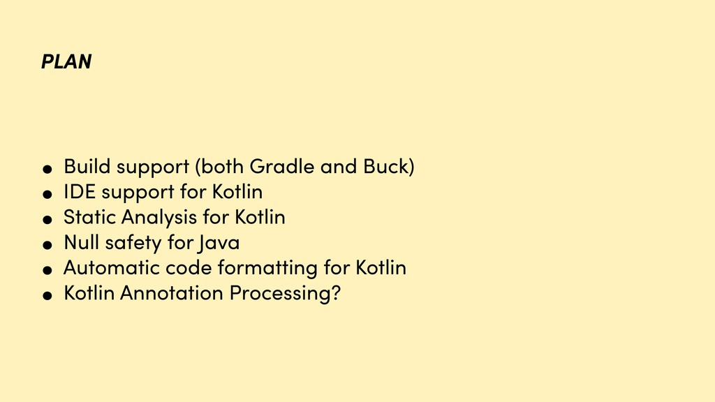 PLAN • Build support (both Gradle and Buck) • I...