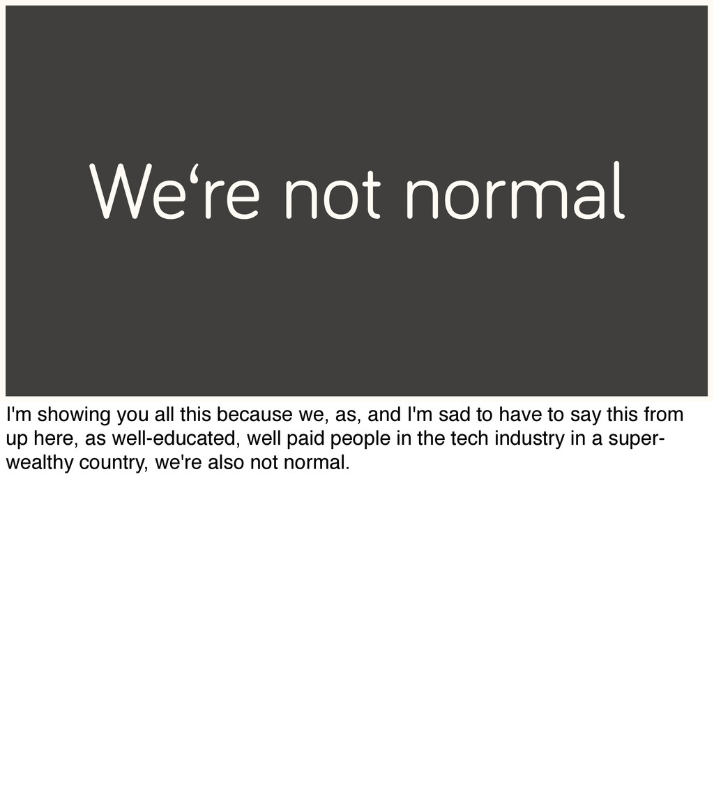 We're not normal I'm showing you all this becau...