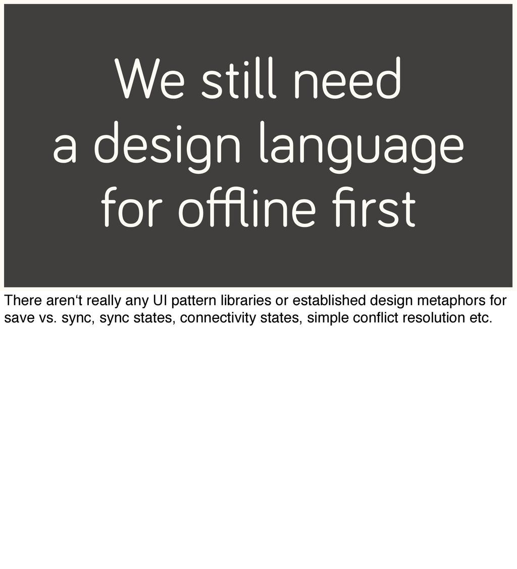We still need a design language for offline first ...