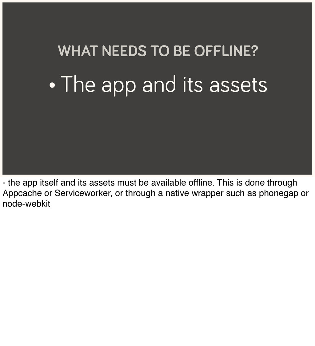 • The app and its assets WHAT NEEDS TO BE OFFLI...
