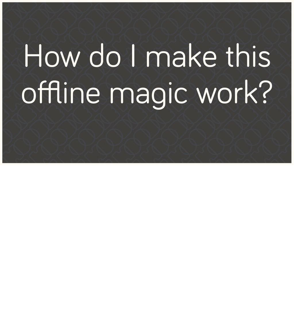 How do I make this offline magic work?