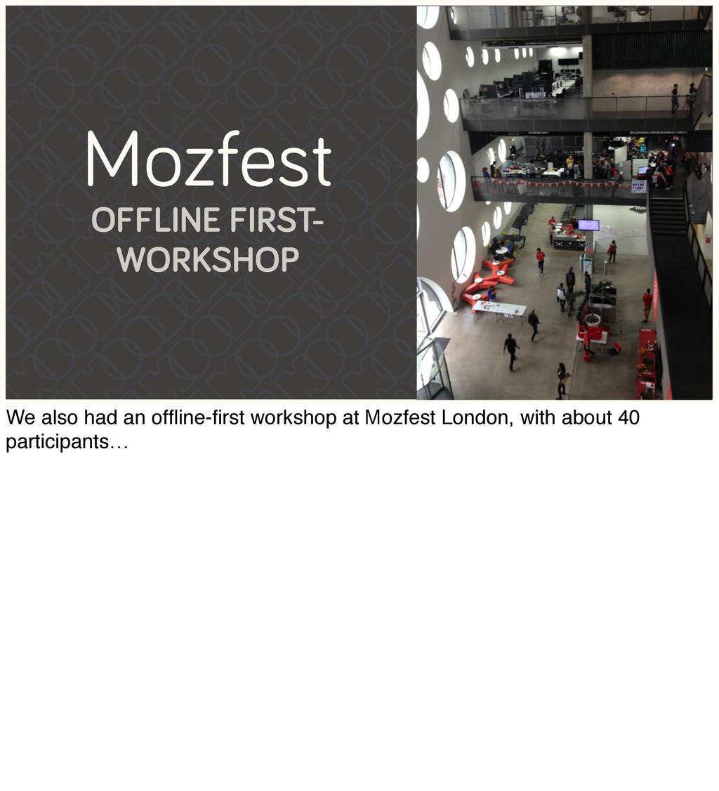 Mozfest OFFLINE FIRST- WORKSHOP We also had an ...