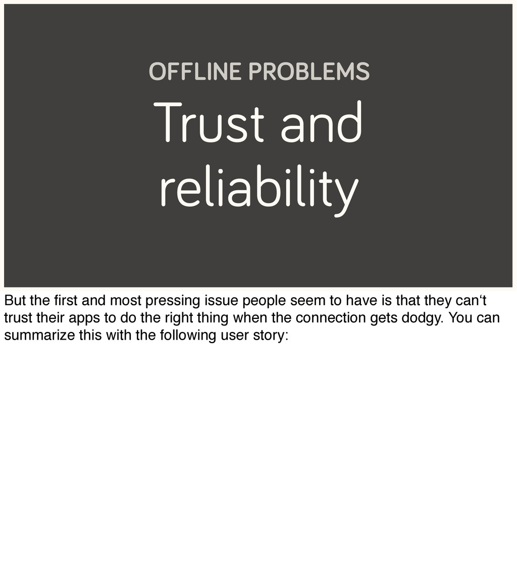 Trust and reliability OFFLINE PROBLEMS But the ...