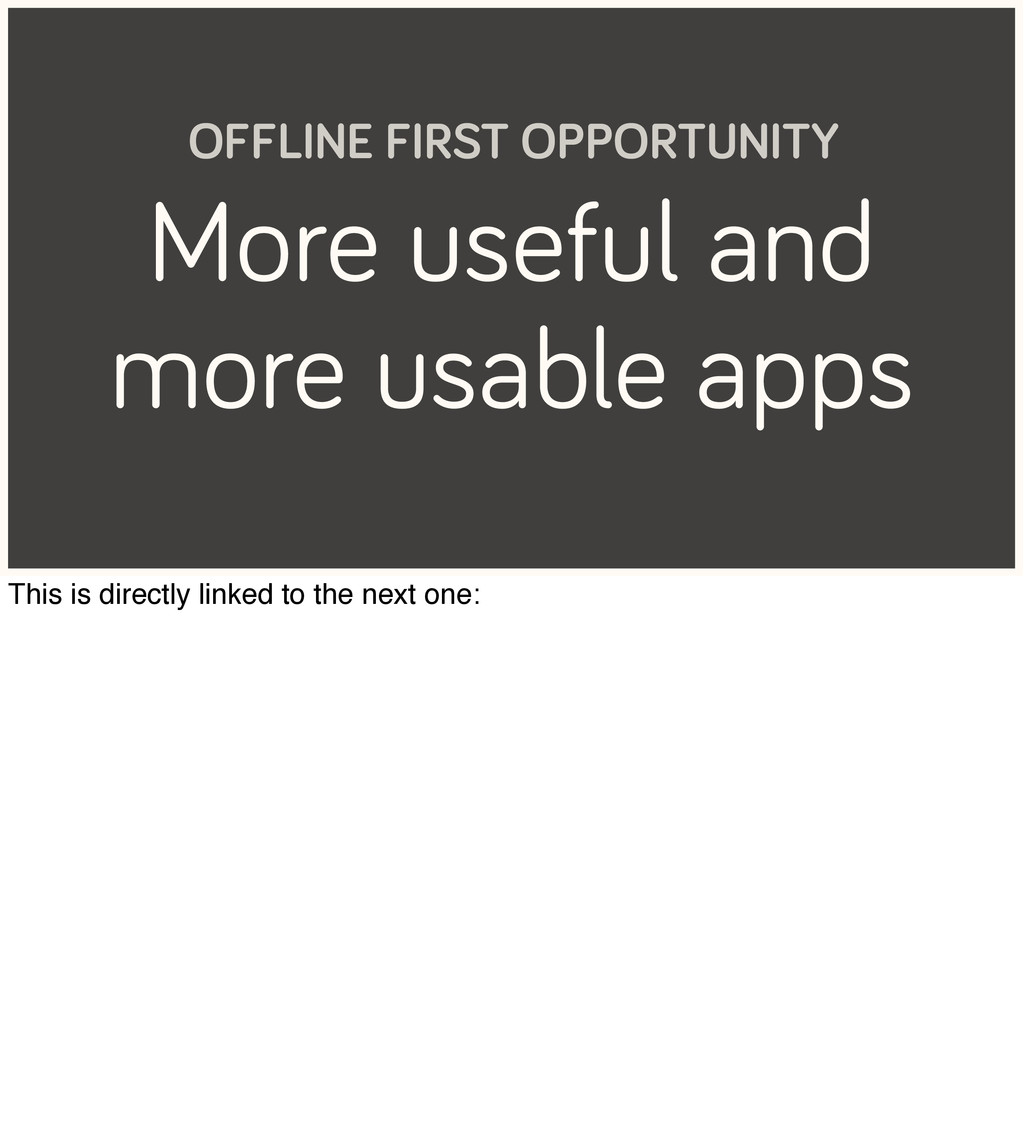 More useful and more usable apps OFFLINE FIRST ...