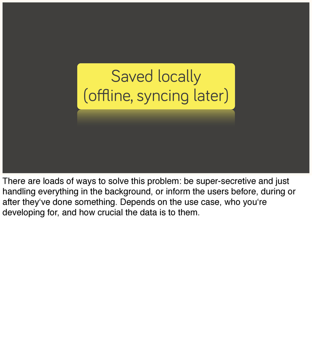 Saved locally (offline, syncing later) There are ...