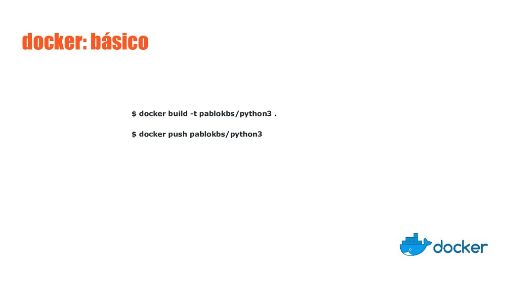docker: básico $ docker build -t pablokbs/pytho...