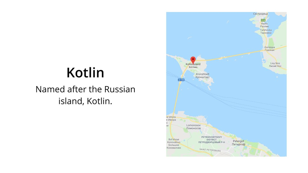 Kotlin Named after the Russian island, Kotlin.