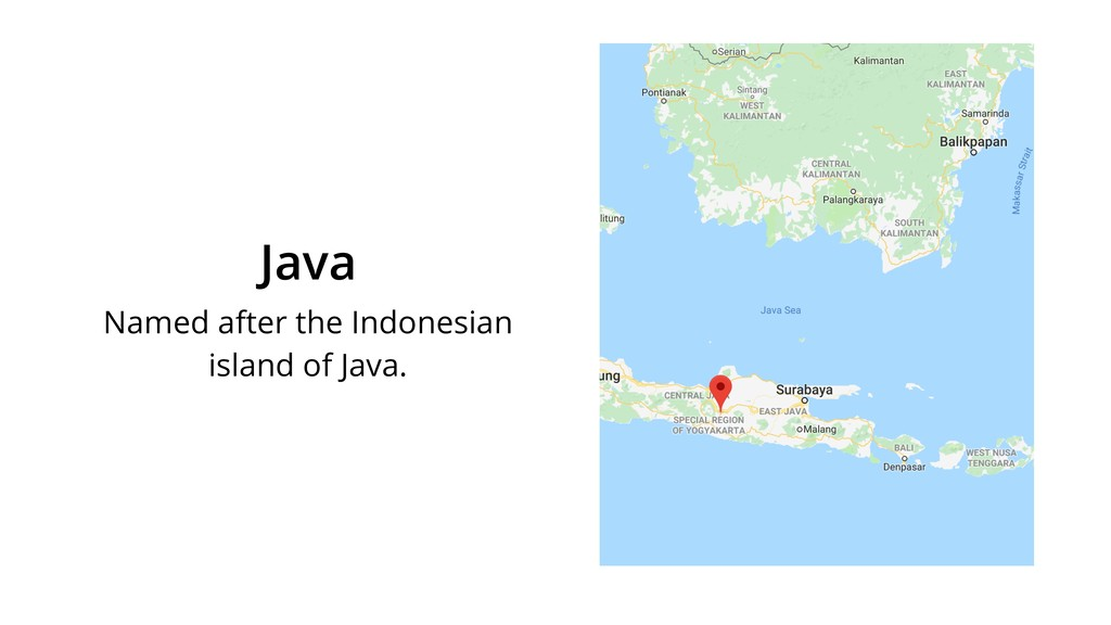 Java Named after the Indonesian island of Java.