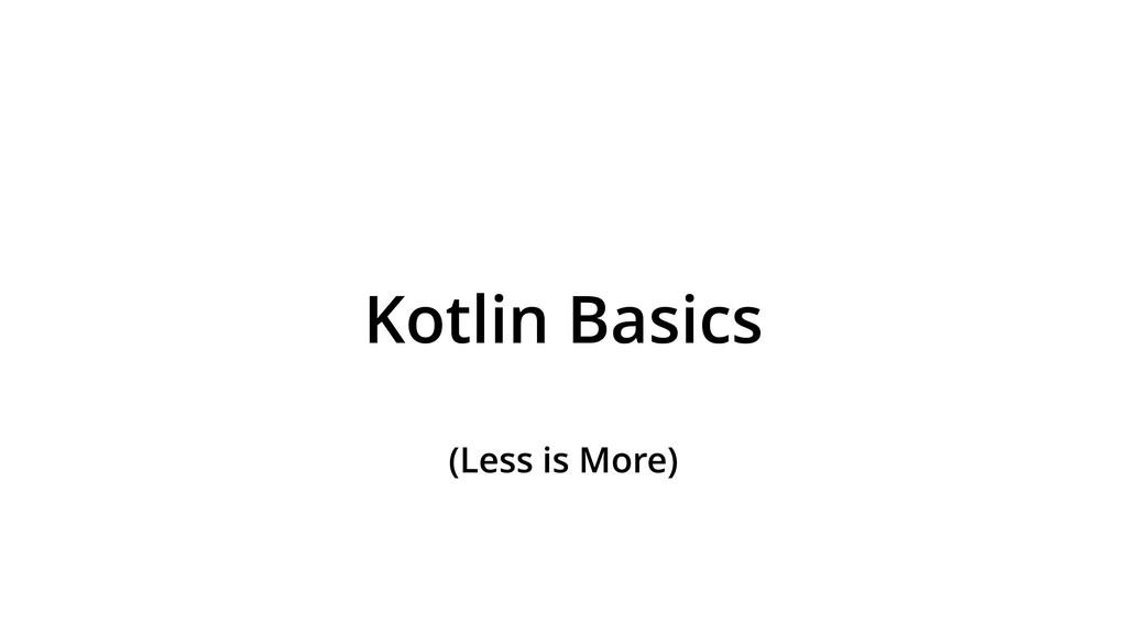 Kotlin Basics (Less is More)