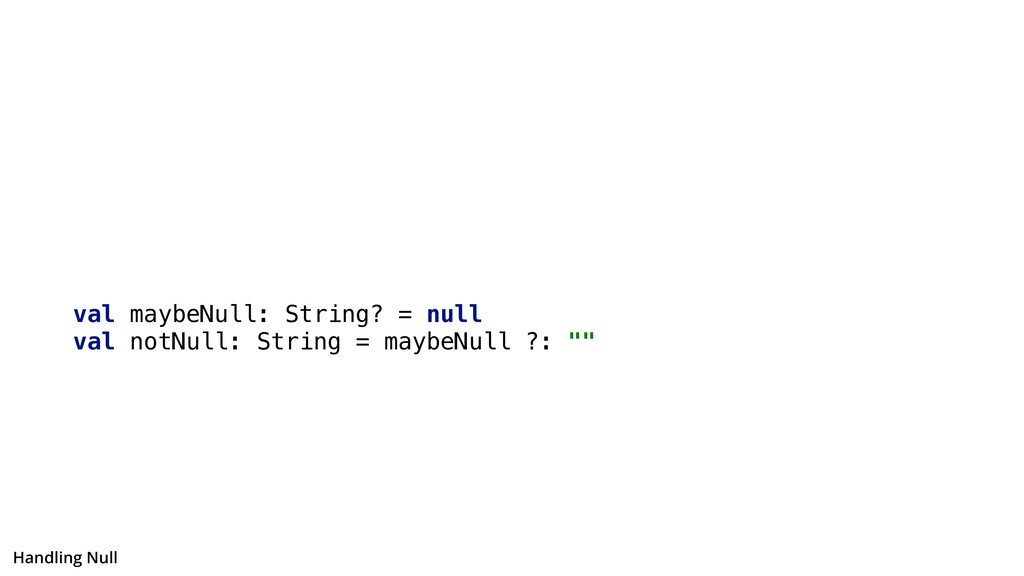 val maybeNull: String? = null val notNull: Stri...