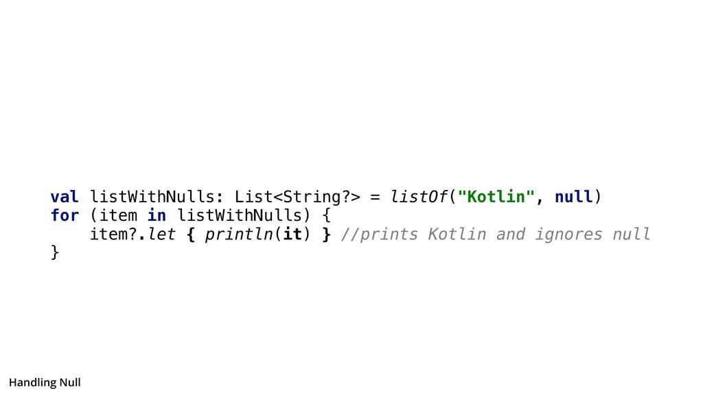 "val listWithNulls: List<String?> = listOf(""Kotl..."
