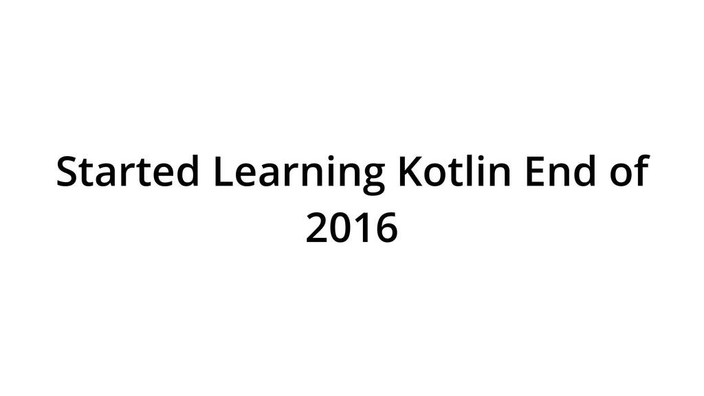 Started Learning Kotlin End of 2016