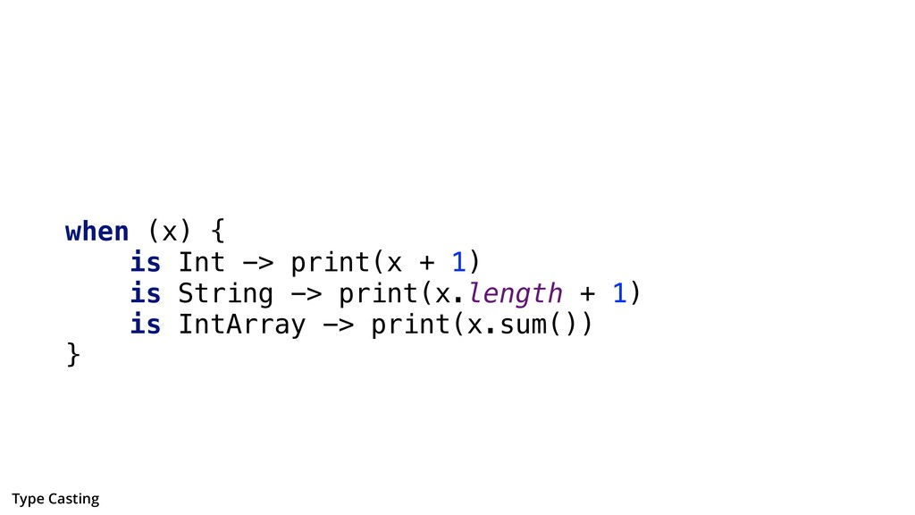when (x) { is Int -> print(x + 1) is String -> ...