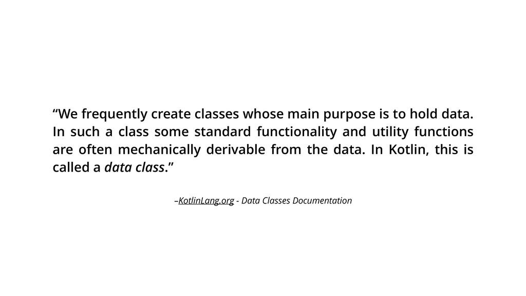 "–KotlinLang.org - Data Classes Documentation ""W..."