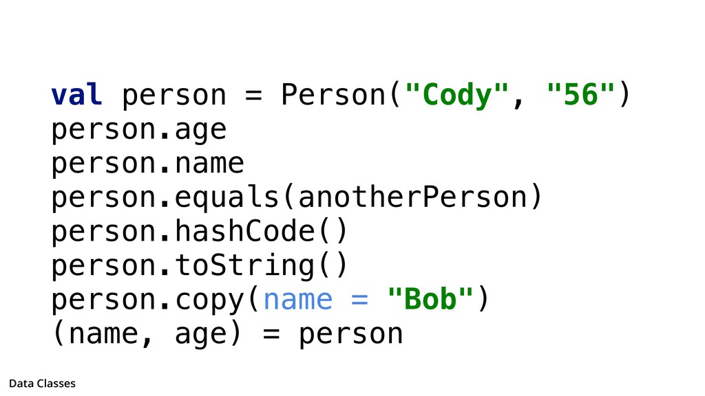 """val person = Person(""""Cody"""", """"56"""") person.age pe..."""