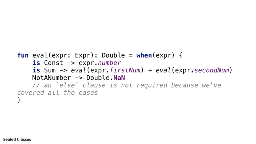 fun eval(expr: Expr): Double = when(expr) { is ...