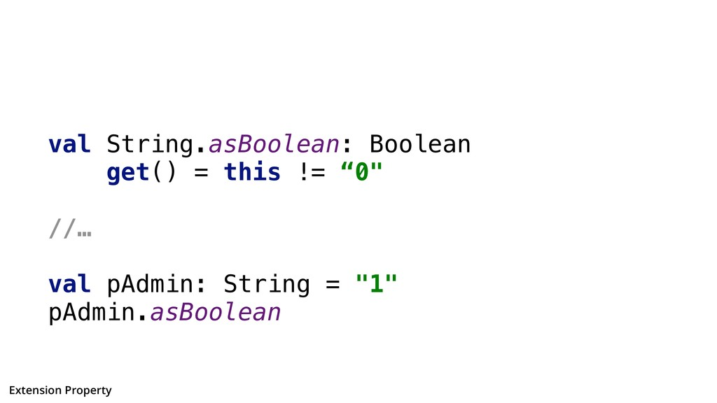 "val String.asBoolean: Boolean get() = this != ""..."