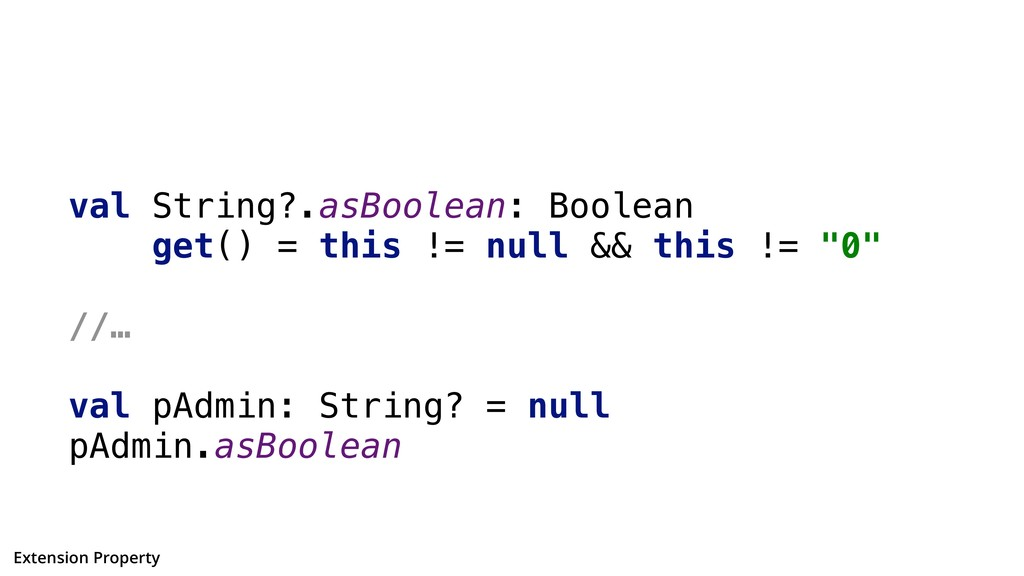 val String?.asBoolean: Boolean get() = this != ...