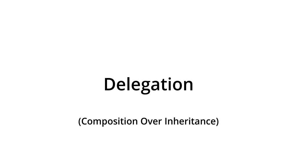 Delegation (Composition Over Inheritance)
