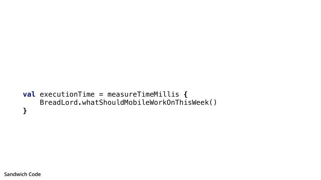 val executionTime = measureTimeMillis { BreadLo...