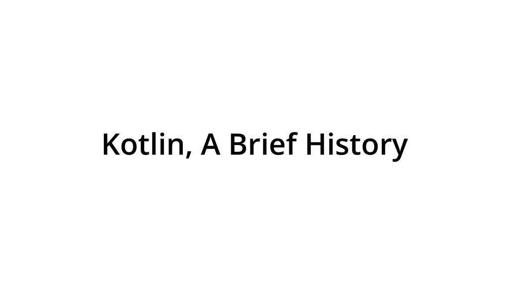 Kotlin, A Brief History