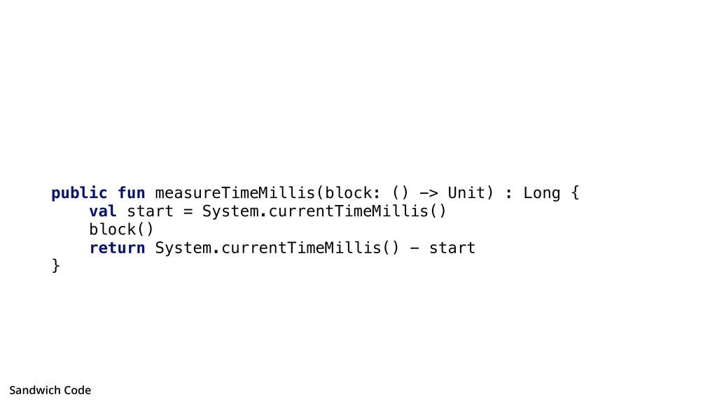public fun measureTimeMillis(block: () -> Unit)...