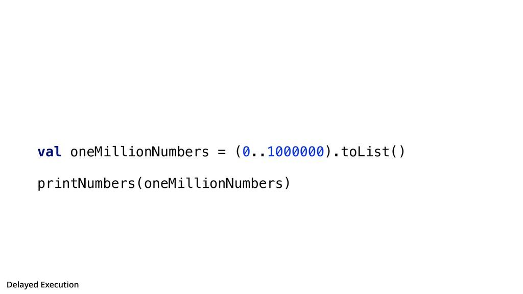 val oneMillionNumbers = (0..1000000).toList() p...