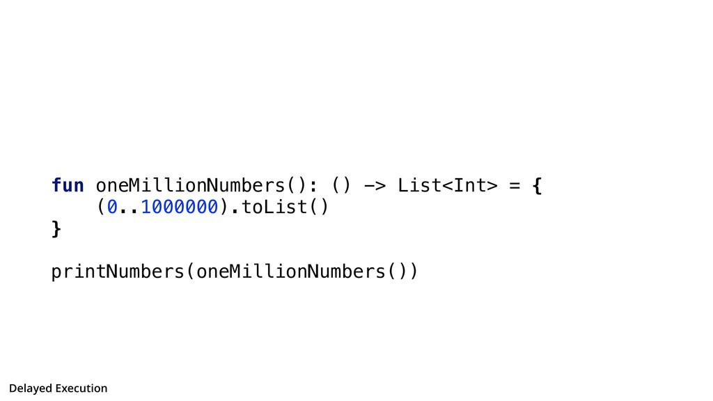 fun oneMillionNumbers(): () -> List<Int> = { (0...