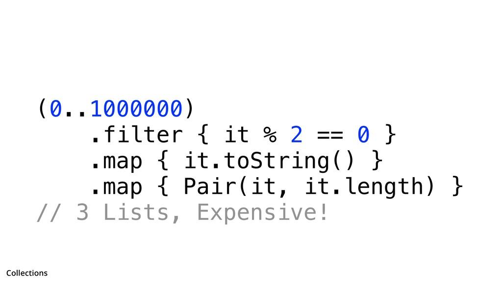 (0..1000000) .filter { it % 2 == 0 } .map { it....