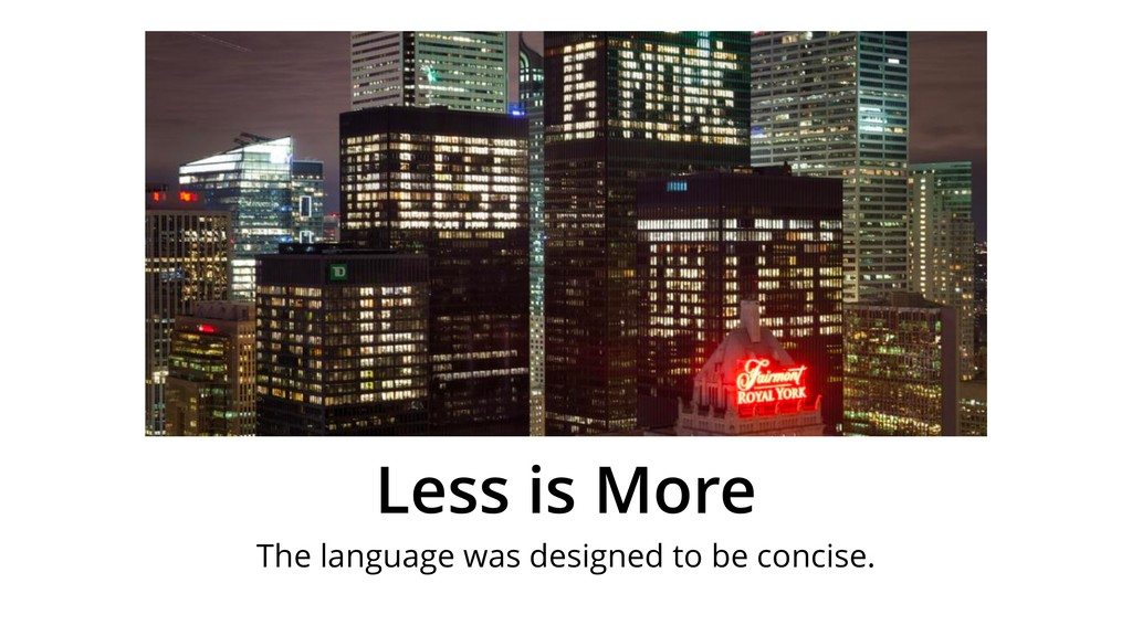 Less is More The language was designed to be co...