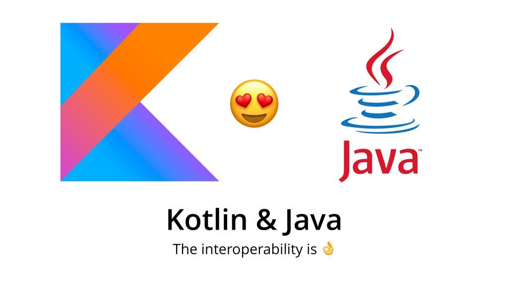 Kotlin & Java The interoperability is