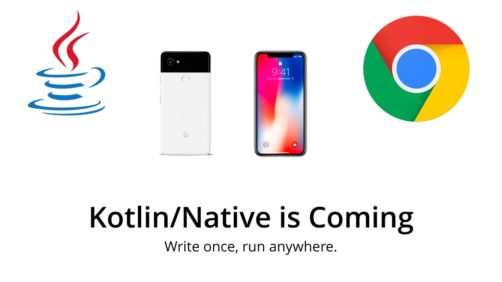 Kotlin/Native is Coming Write once, run anywher...