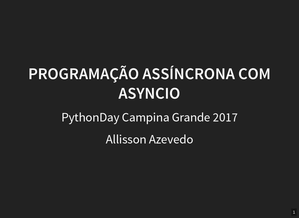 PROGRAMAÇÃO ASSÍNCRONA COM ASYNCIO PythonDay Ca...