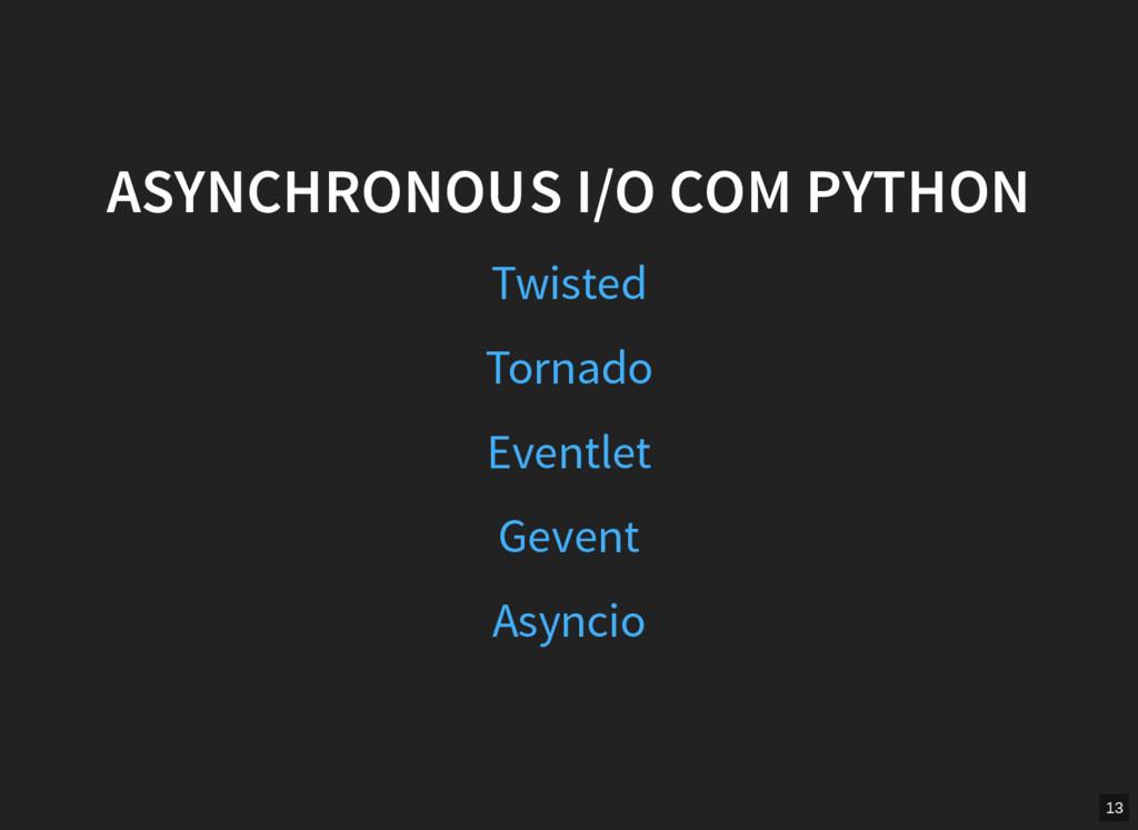 ASYNCHRONOUS I/O COM PYTHON Twisted Tornado Eve...